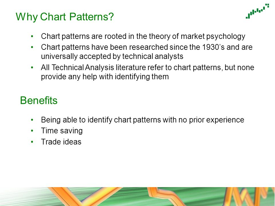 Benefits Being able to identify chart patterns with no prior experience Time saving Trade ideas Why Chart Patterns? Chart patterns are rooted in the t