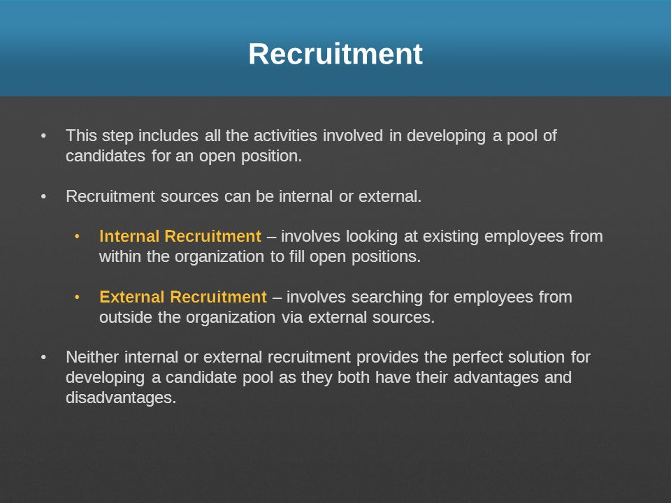 Recruitment This step includes all the activities involved in developing a pool of candidates for an open position. Recruitment sources can be interna