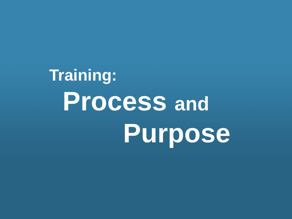 Training: Process and Purpose