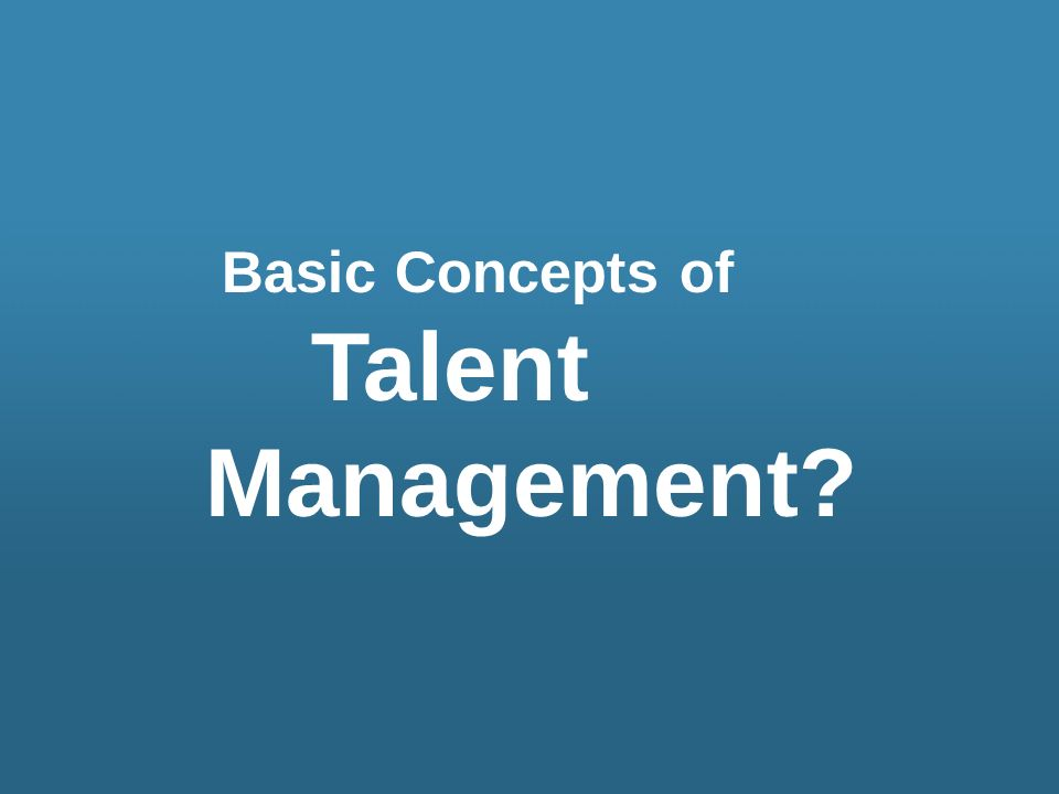 Talent Management – all the activities involved in managing employees to include attracting, selecting, training, appraising, retaining, and promoting.