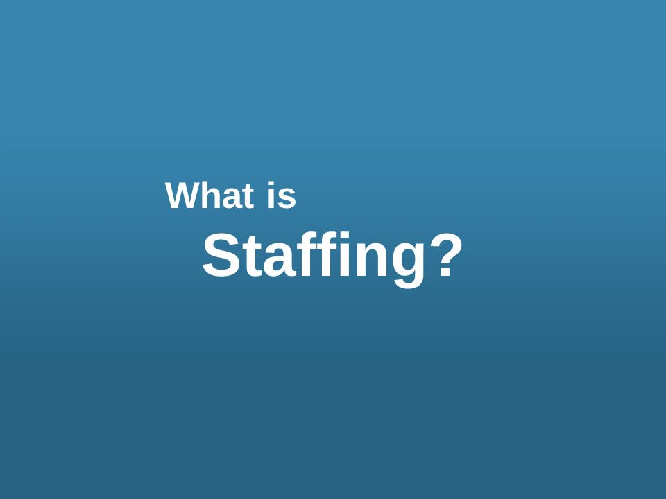 What is Staffing?