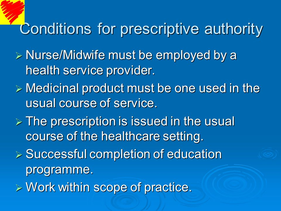 Conditions for prescriptive authority Nurse/Midwife must be employed by a health service provider. Nurse/Midwife must be employed by a health service