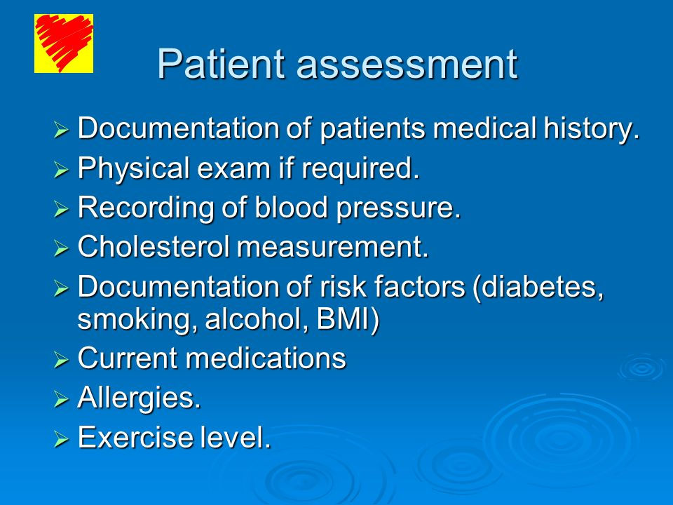 Patient assessment Documentation of patients medical history. Documentation of patients medical history. Physical exam if required. Physical exam if r