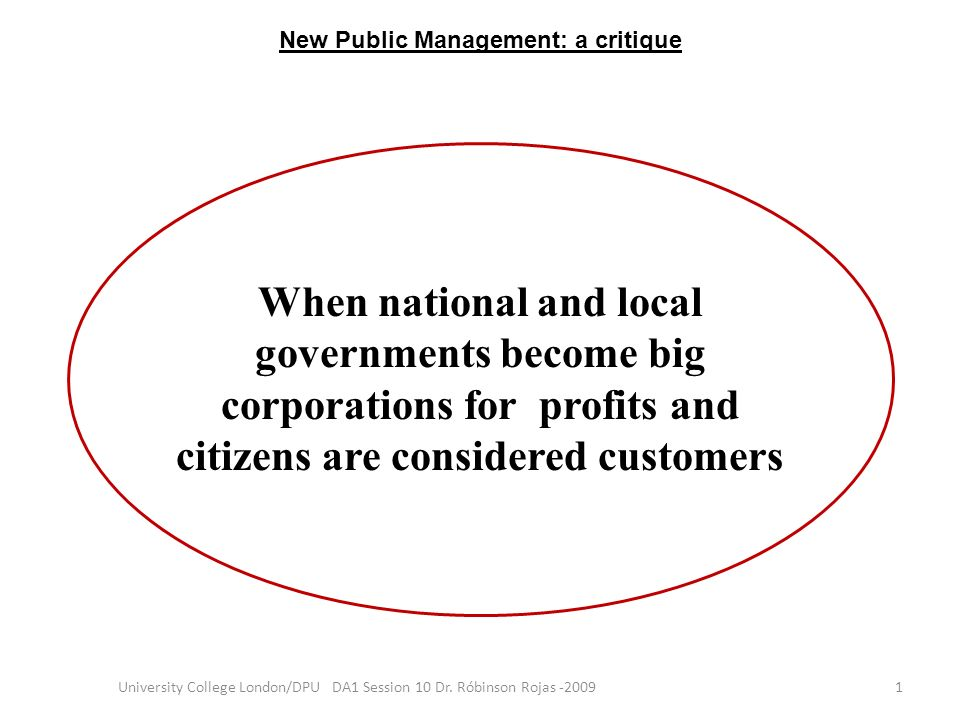 When national and local governments become big corporations for profits and citizens are considered customers 1University College London/DPU DA1 Sessi