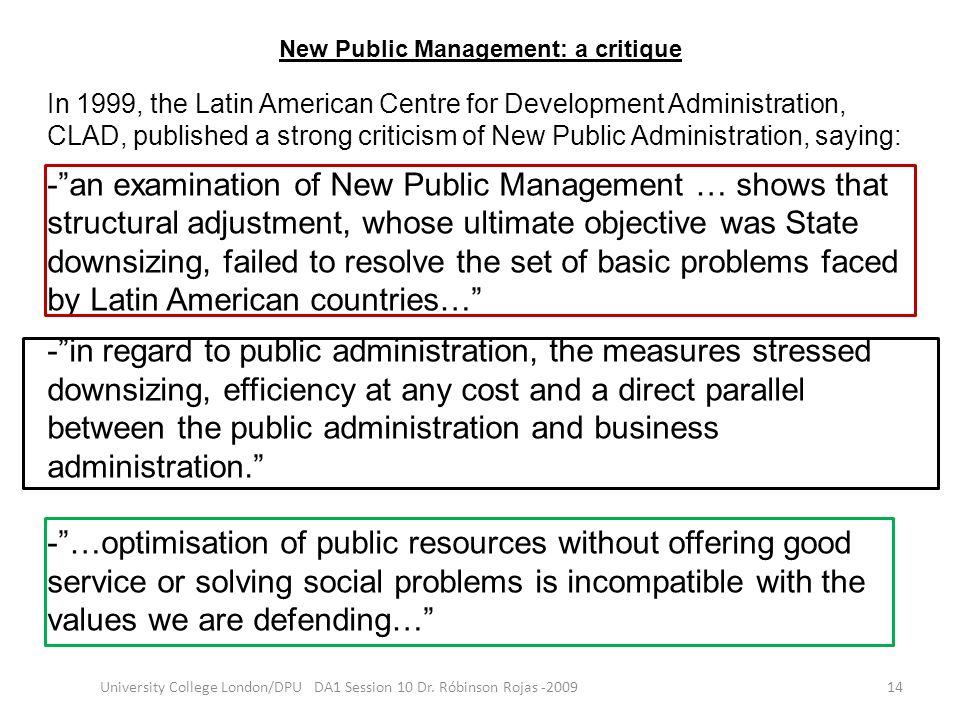New Public Management: a critique 14University College London/DPU DA1 Session 10 Dr. Róbinson Rojas -2009 In 1999, the Latin American Centre for Devel