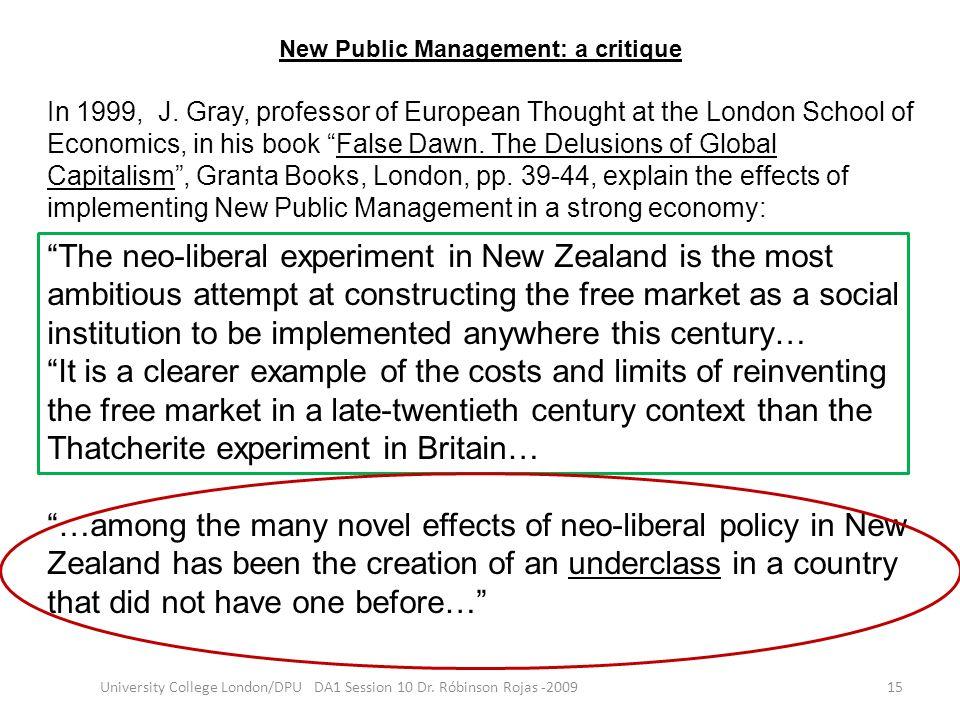 New Public Management: a critique 15University College London/DPU DA1 Session 10 Dr. Róbinson Rojas -2009 In 1999, J. Gray, professor of European Thou