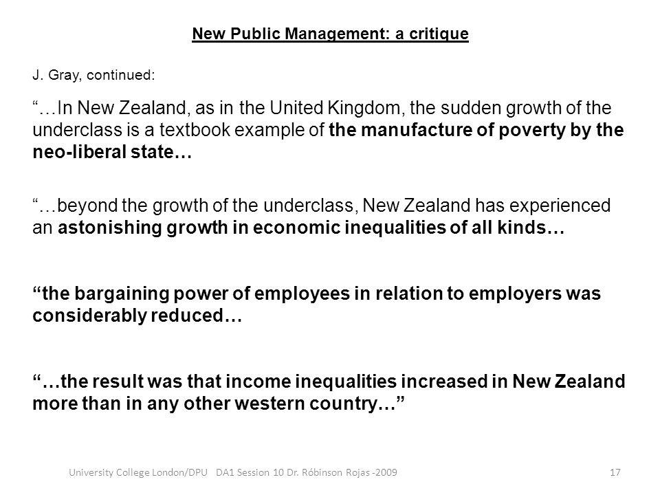 New Public Management: a critique 17University College London/DPU DA1 Session 10 Dr. Róbinson Rojas -2009 J. Gray, continued: …In New Zealand, as in t