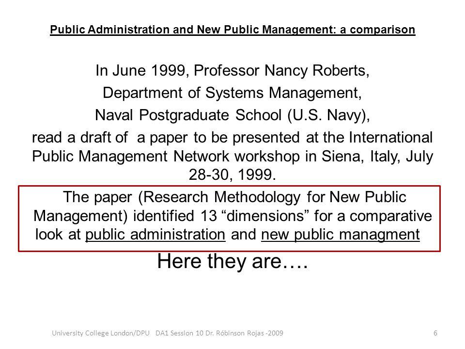 Public Administration and New Public Management: a comparison In June 1999, Professor Nancy Roberts, Department of Systems Management, Naval Postgradu