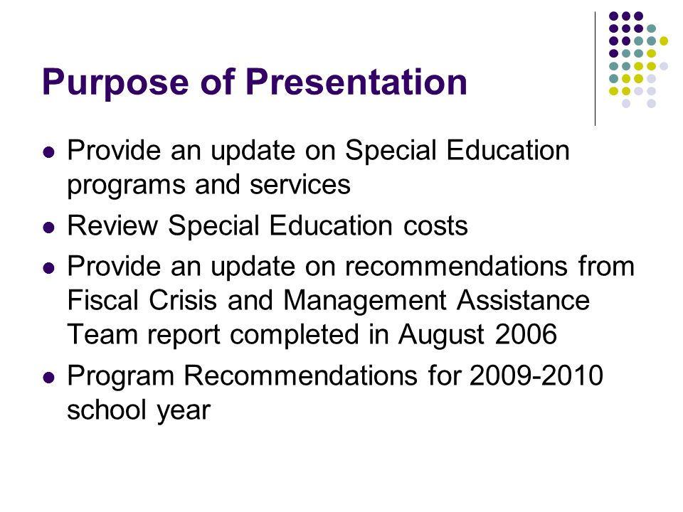 Purpose of Presentation Provide an update on Special Education programs and services Review Special Education costs Provide an update on recommendatio