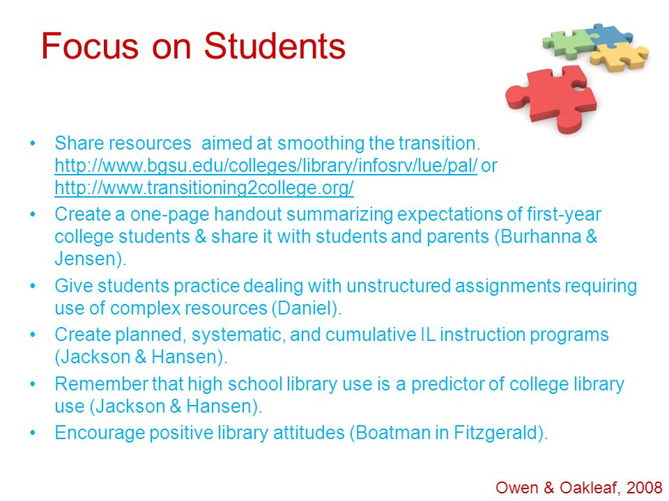 Focus on Students Share resources aimed at smoothing the transition. http://www.bgsu.edu/colleges/library/infosrv/lue/pal/ or http://www.transitioning
