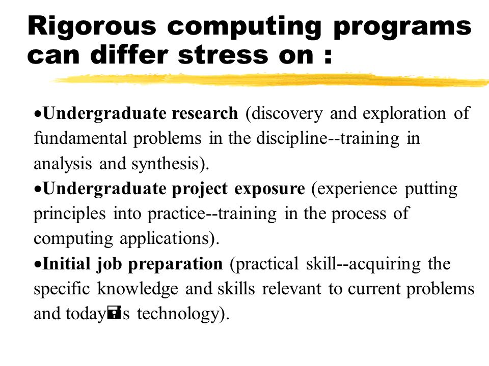 Rigorous computing programs can differ stress on : Undergraduate research (discovery and exploration of fundamental problems in the discipline--traini