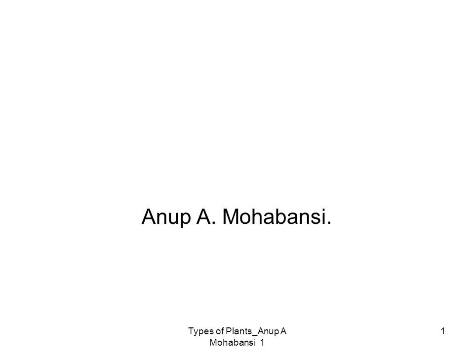 Types of Plants_Anup A Mohabansi 1 1 Classification of Different types of Plant & Machinery & machine in each type Anup A. Mohabansi.