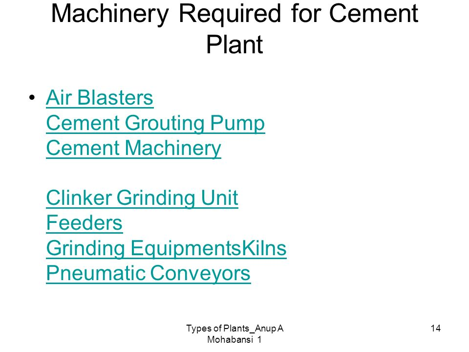 Types of Plants_Anup A Mohabansi 1 14 Machinery Required for Cement Plant Air Blasters Cement Grouting Pump Cement Machinery Clinker Grinding Unit Fee