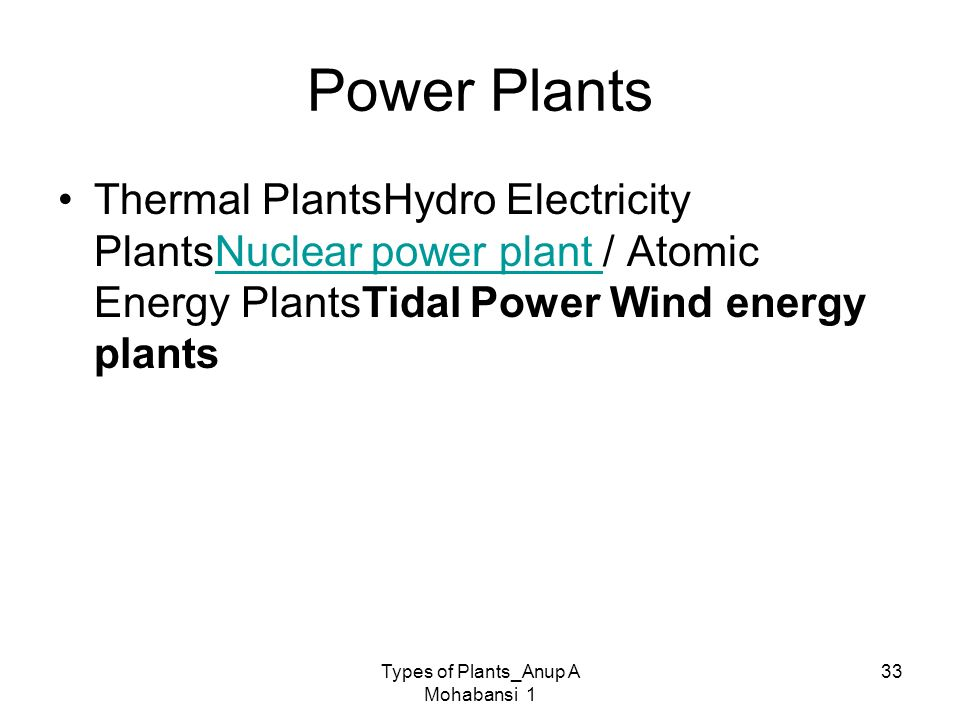 Types of Plants_Anup A Mohabansi 1 33 Power Plants Thermal PlantsHydro Electricity PlantsNuclear power plant / Atomic Energy PlantsTidal Power Wind en