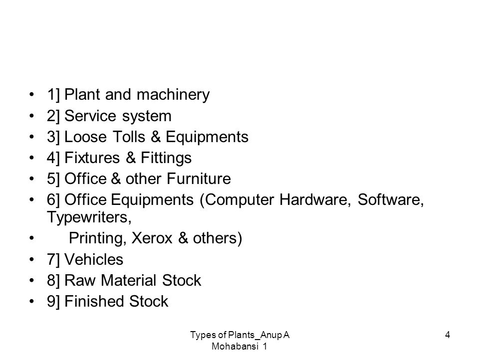 Types of Plants_Anup A Mohabansi 1 4 As per valuation norms All movable assets which concern the industrial plant, Machinery will fall under one of th