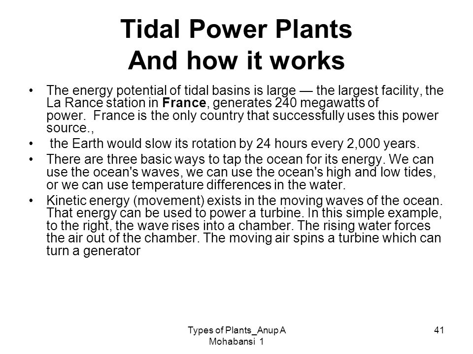 Types of Plants_Anup A Mohabansi 1 41 Tidal Power Plants And how it works The energy potential of tidal basins is large the largest facility, the La R