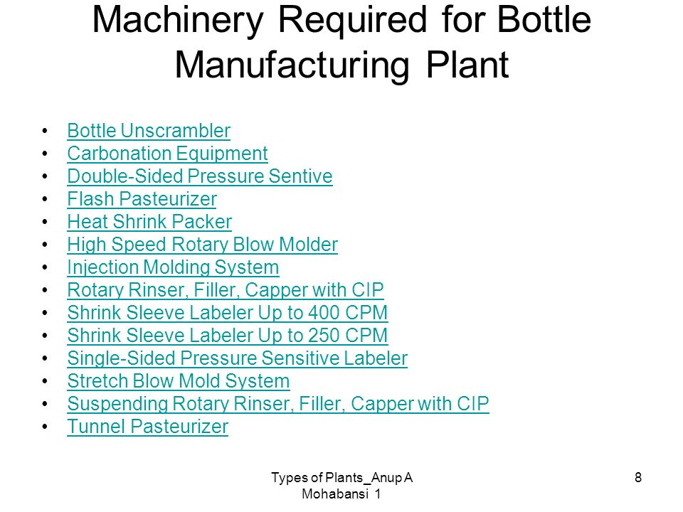 Types of Plants_Anup A Mohabansi 1 8 Machinery Required for Bottle Manufacturing Plant Bottle Unscrambler Carbonation Equipment Double-Sided Pressure