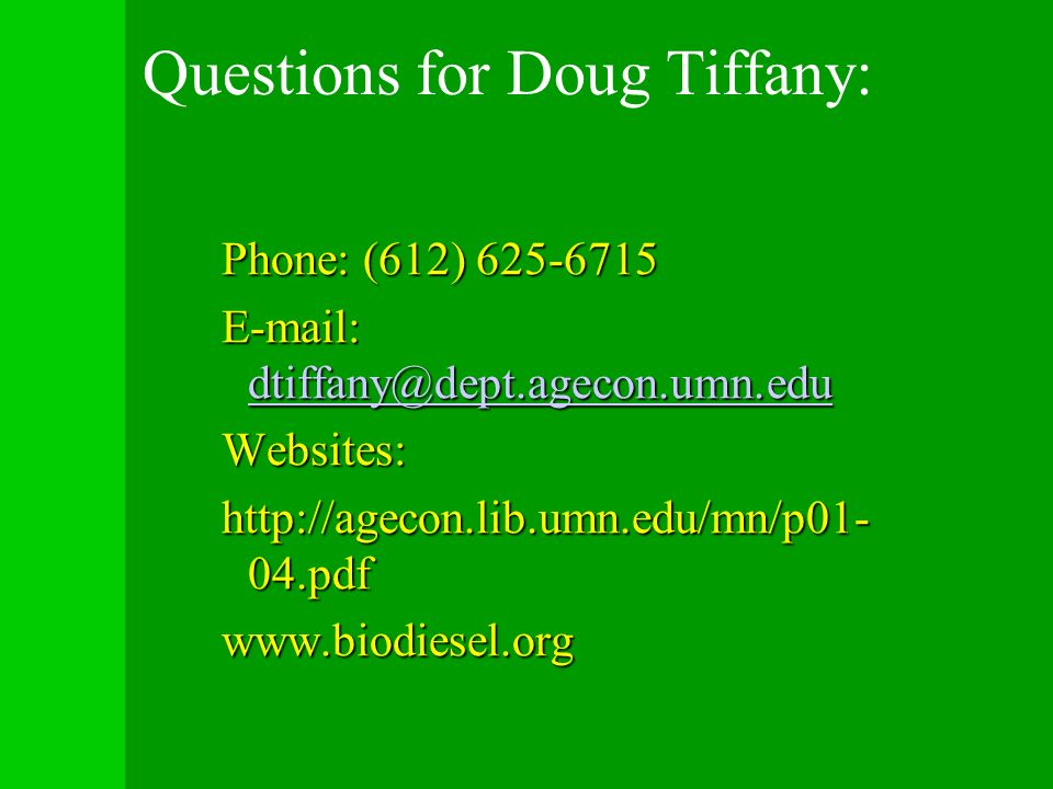 Questions for Doug Tiffany: Phone: (612) 625-6715 E-mail: dtiffany@dept.agecon.umn.edu dtiffany@dept.agecon.umn.edu Websites: http://agecon.lib.umn.ed