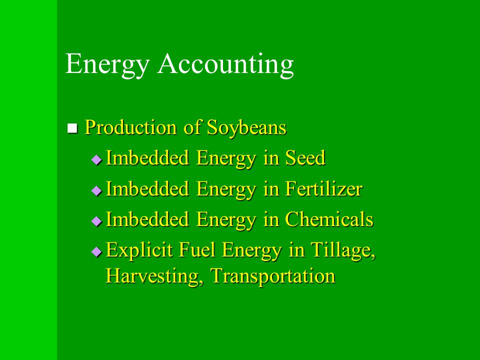 Energy Accounting Production of Soybeans Production of Soybeans Imbedded Energy in Seed Imbedded Energy in Seed Imbedded Energy in Fertilizer Imbedded