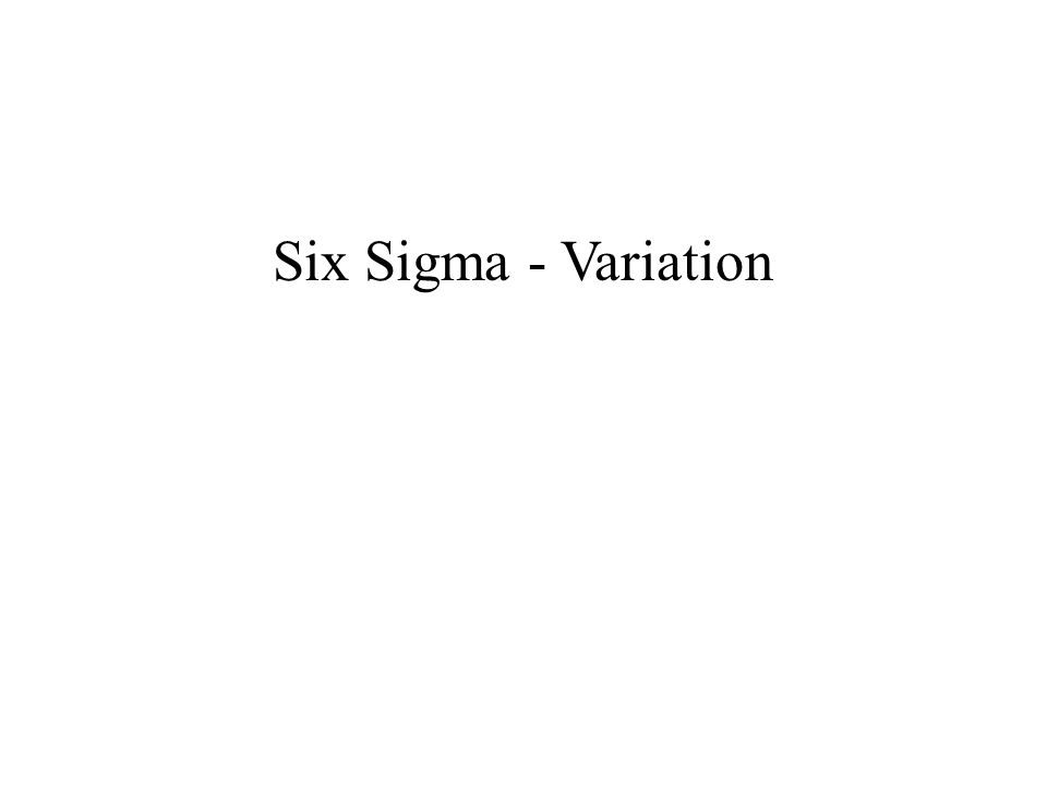 Six Sigma - Variation