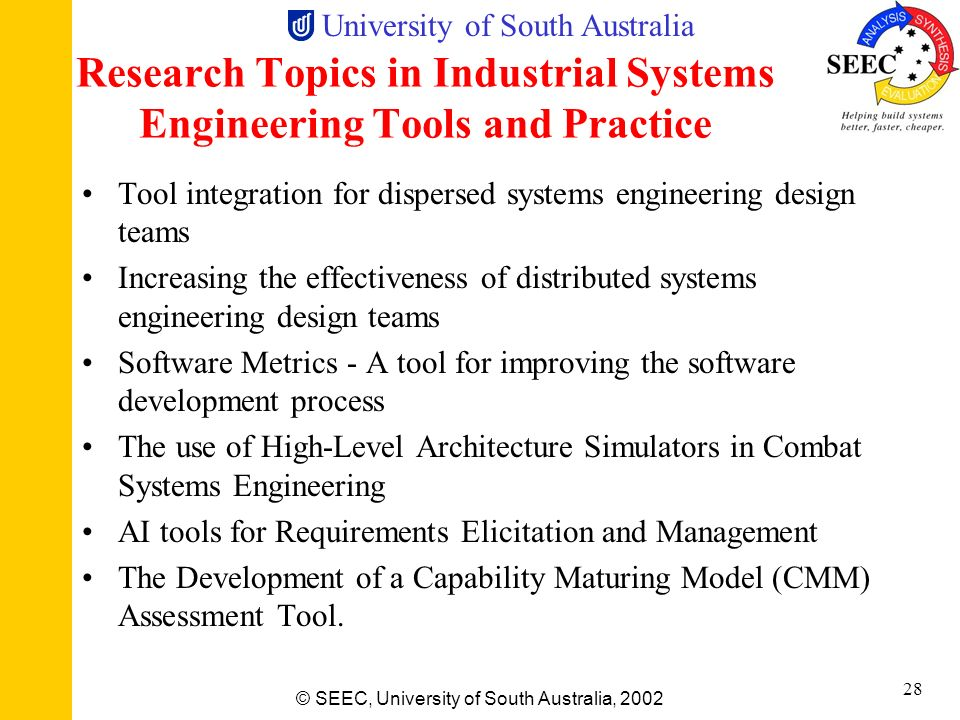 University of South Australia © SEEC, University of South Australia, 2002 27 Research Topics in Systems Engineering Systems Engineering Education Engi