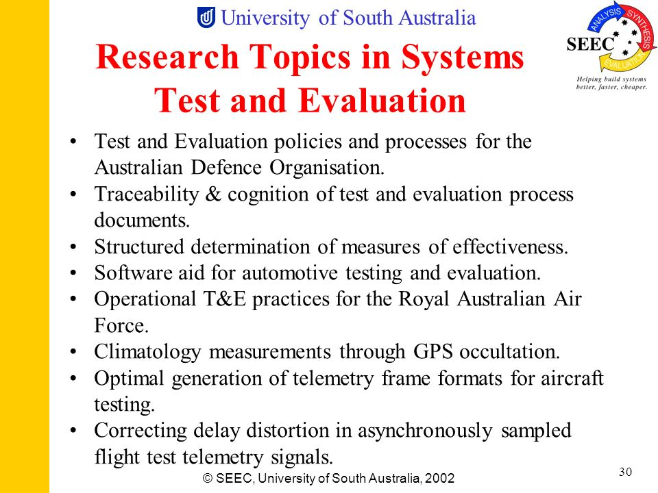 University of South Australia © SEEC, University of South Australia, 2002 29 Research Topics in Enterprise-Level Systems Systems approach to Defence s
