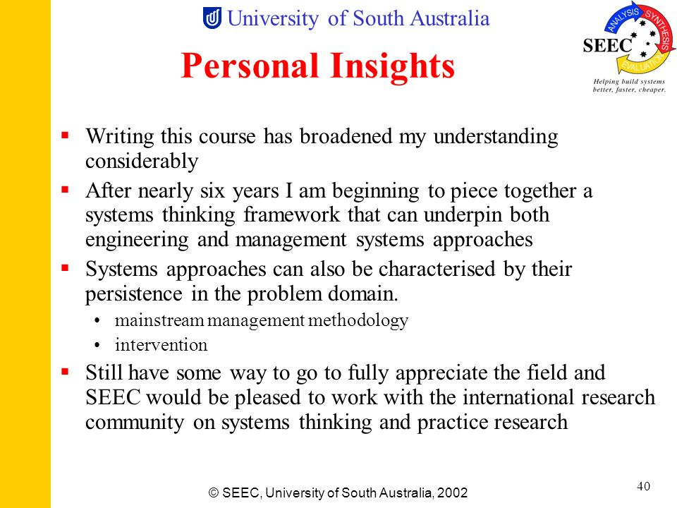 University of South Australia © SEEC, University of South Australia, 2002 39 Feedback To Date Taught class of 40 in Adelaide and 10 in Melbourne Age 2