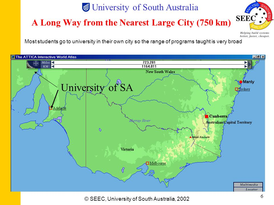 University of South Australia © SEEC, University of South Australia, 2002 5 Location: Adelaide and Whyalla South Australia University of SA State popu