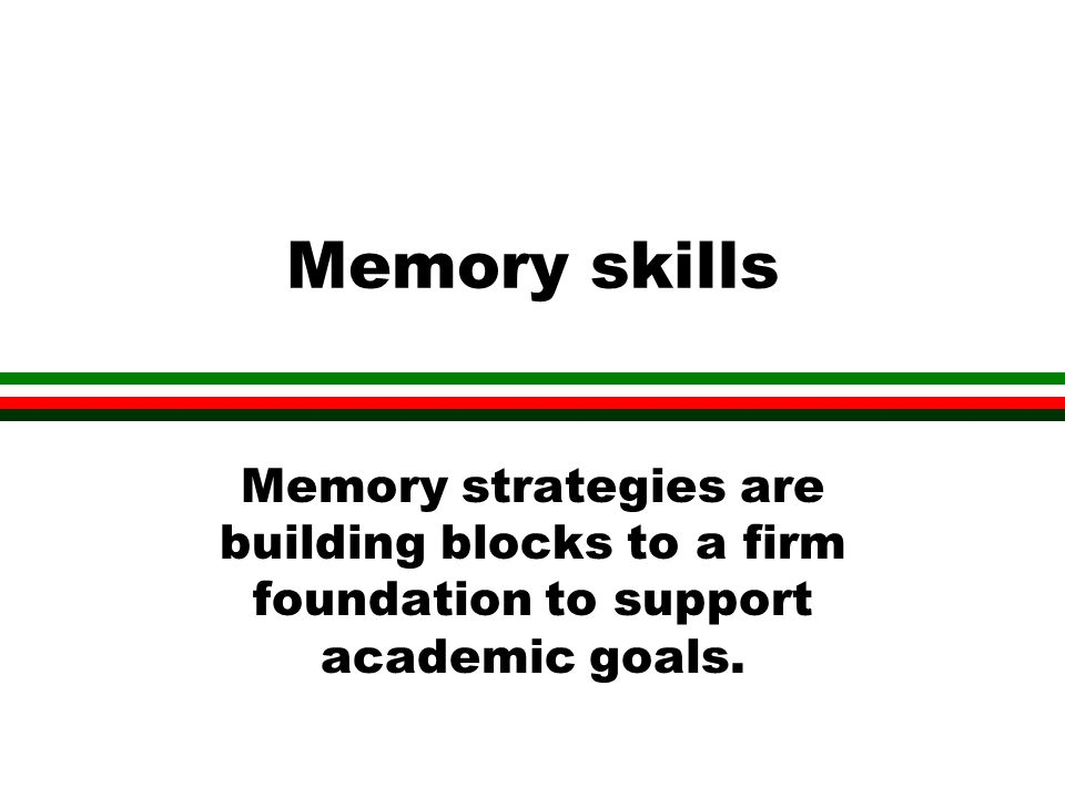 Memory skills Memory strategies are building blocks to a firm foundation to support academic goals.