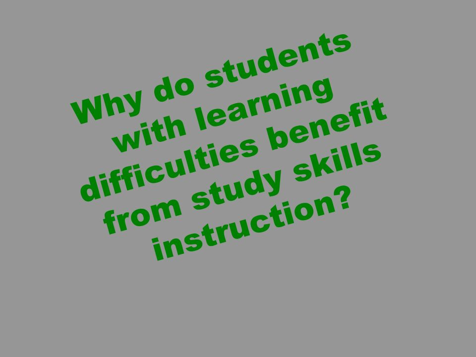 Why do students with learning difficulties benefit from study skills instruction