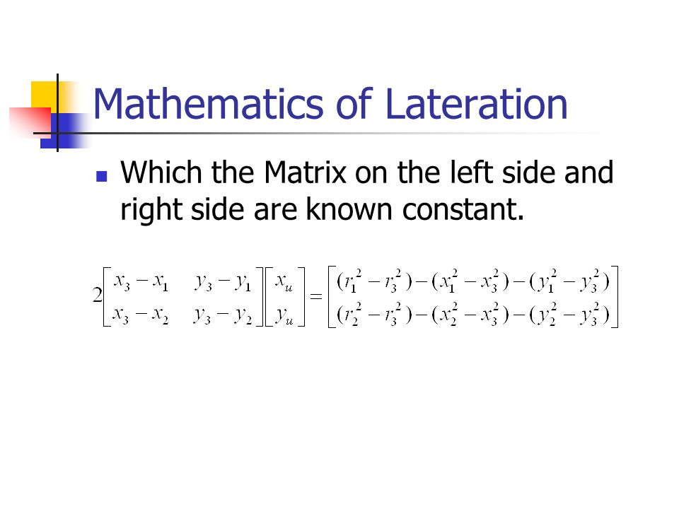 Mathematics of Lateration Which the Matrix on the left side and right side are known constant.