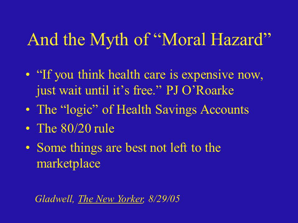 And the Myth of Moral Hazard If you think health care is expensive now, just wait until its free. PJ ORoarke The logic of Health Savings Accounts The