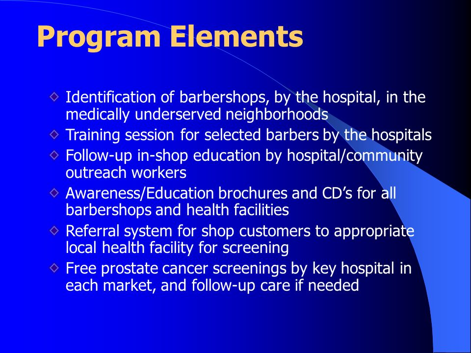 Program Elements Identification of barbershops, by the hospital, in the medically underserved neighborhoods Training session for selected barbers by t