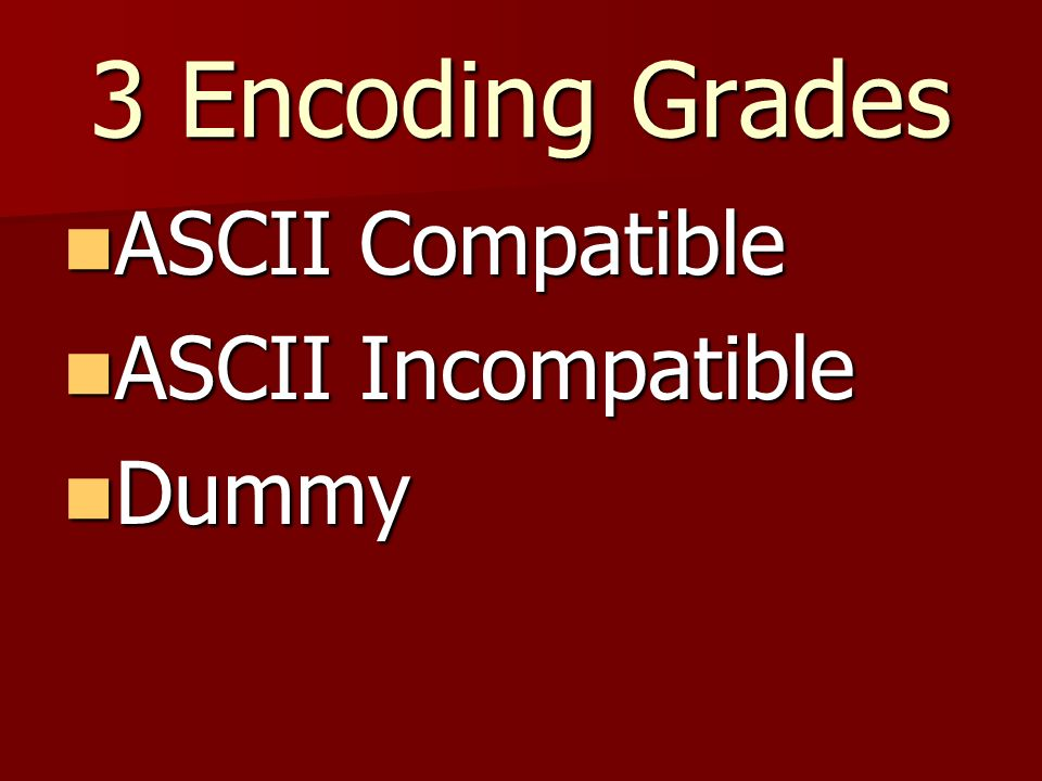 3 Encoding Grades ASCII Compatible ASCII Compatible ASCII Incompatible ASCII Incompatible Dummy Dummy