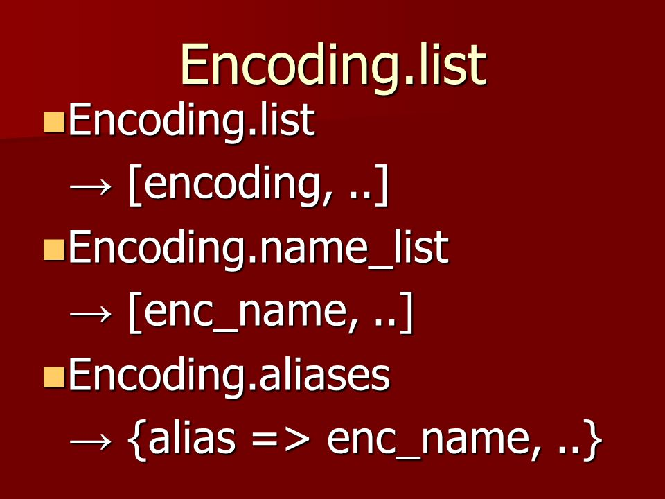 Encoding.list Encoding.list Encoding.list [encoding,..] [encoding,..] Encoding.name_list Encoding.name_list [enc_name,..] [enc_name,..] Encoding.alias