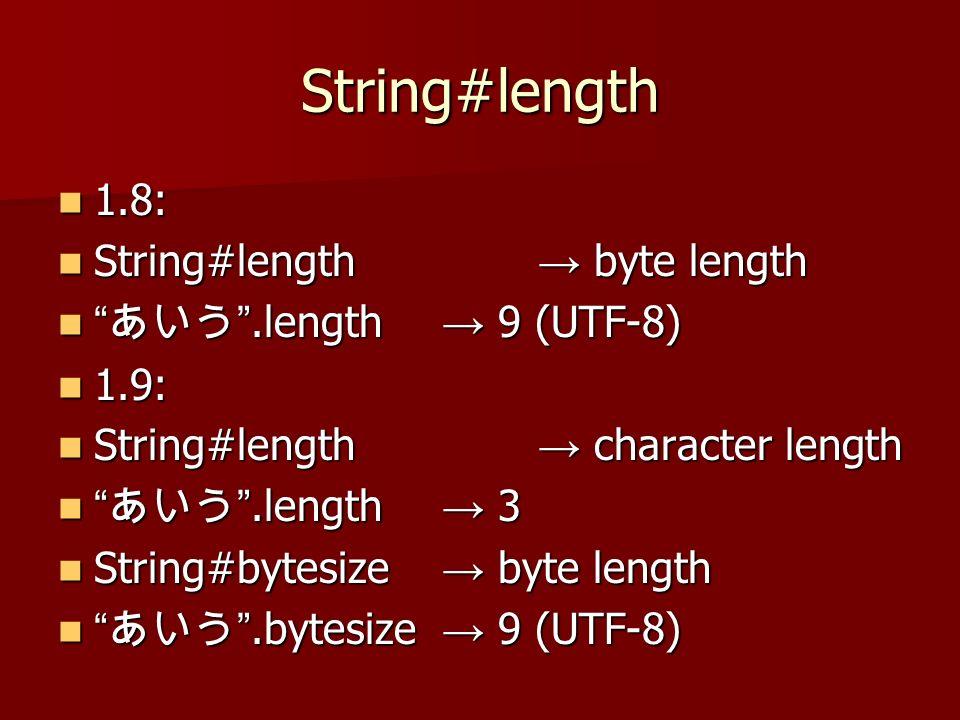 String#length 1.8: 1.8: String#length byte length String#length byte length.length 9 (UTF-8).length 9 (UTF-8) 1.9: 1.9: String#length character length String#length character length.length 3.length 3 String#bytesize byte length String#bytesize byte length.bytesize 9 (UTF-8).bytesize 9 (UTF-8)