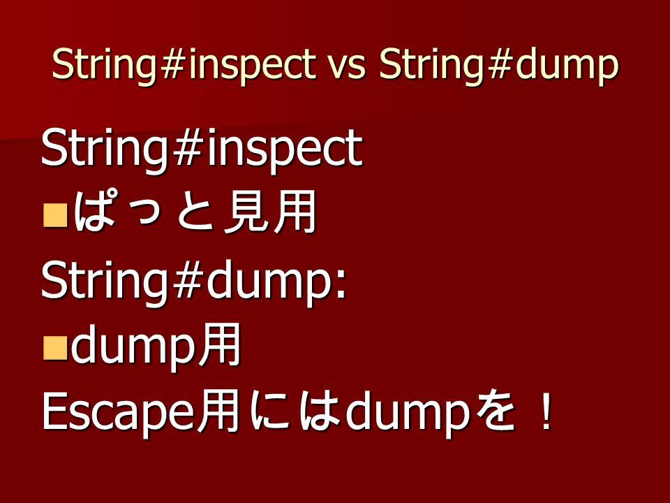 String#inspect vs String#dump String#inspect String#dump: dump dump Escape dump Escape dump