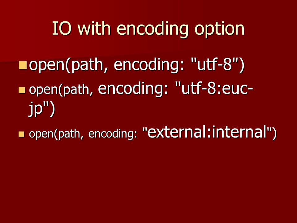 IO with encoding option open(path, encoding: