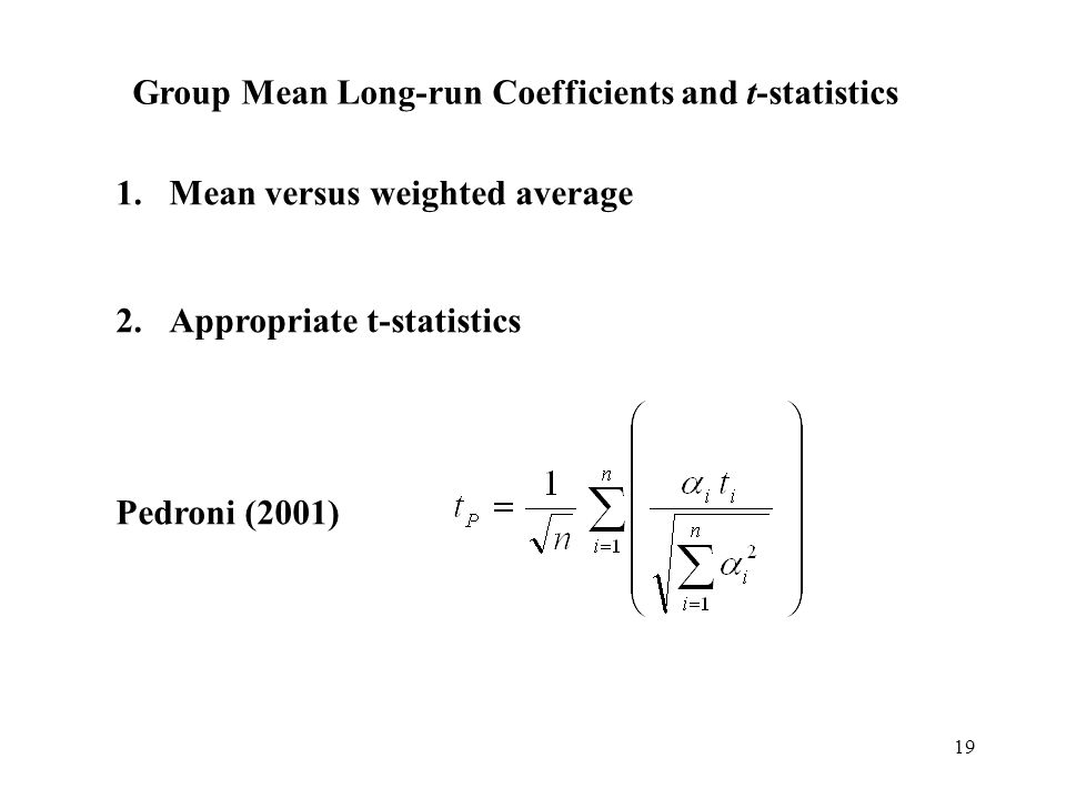 19 Group Mean Long-run Coefficients and t-statistics 1.Mean versus weighted average 2.Appropriate t-statistics Pedroni (2001)