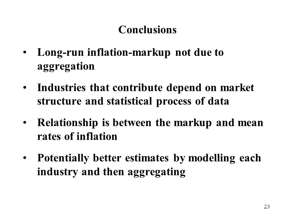 23 Conclusions Long-run inflation-markup not due to aggregation Industries that contribute depend on market structure and statistical process of data