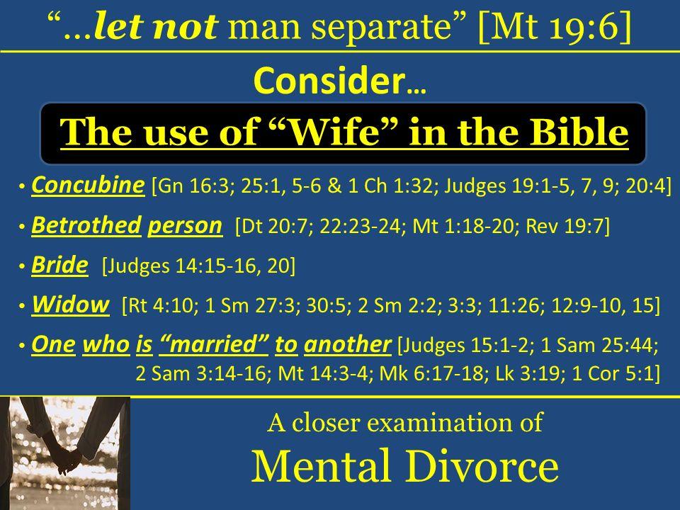 …let not man separate [Mt 19:6] A closer examination of Mental Divorce Consider … Concubine [Gn 16:3; 25:1, 5-6 & 1 Ch 1:32; Judges 19:1-5, 7, 9; 20:4