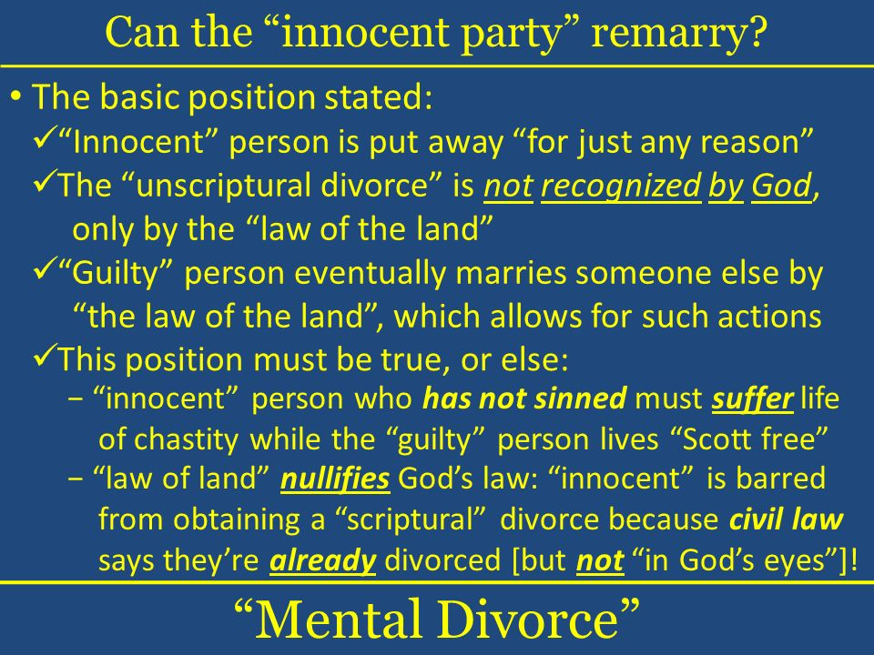 Can the innocent party remarry? Mental Divorce The basic position stated: Innocent person is put away for just any reason The unscriptural divorce is
