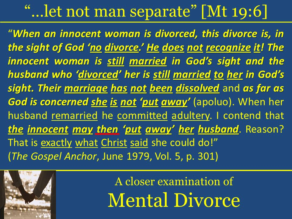 …let not man separate [Mt 19:6] A closer examination of Mental Divorce When an innocent woman is divorced, this divorce is, in the sight of God no div