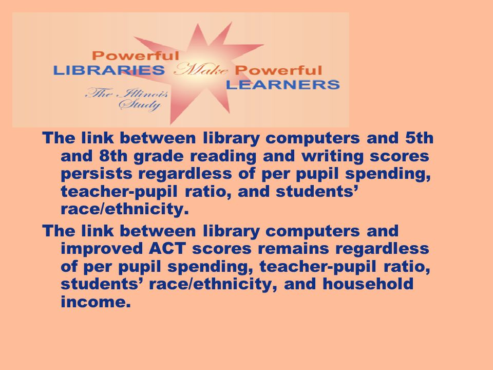 The link between library computers and 5th and 8th grade reading and writing scores persists regardless of per pupil spending, teacher-pupil ratio, an