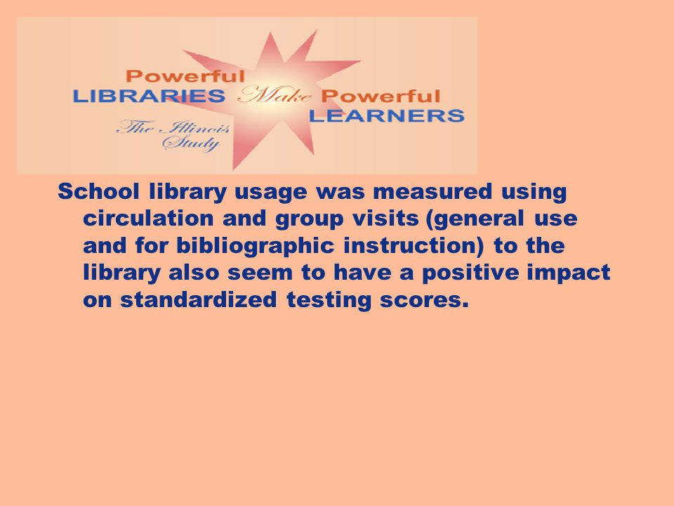 School library usage was measured using circulation and group visits (general use and for bibliographic instruction) to the library also seem to have