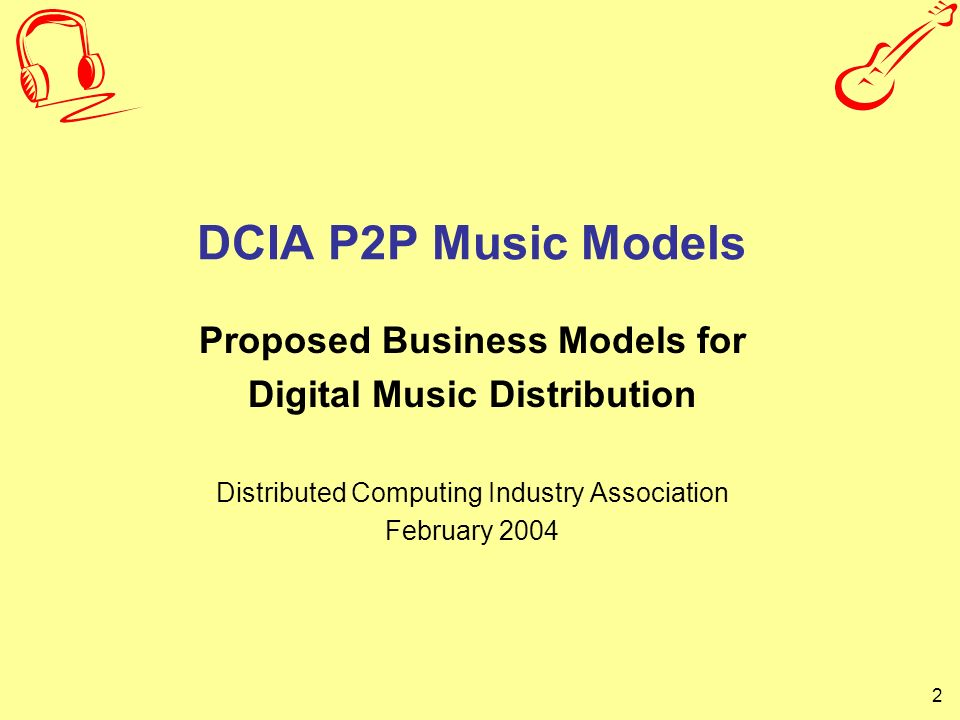2 DCIA P2P Music Models Proposed Business Models for Digital Music Distribution Distributed Computing Industry Association February 2004