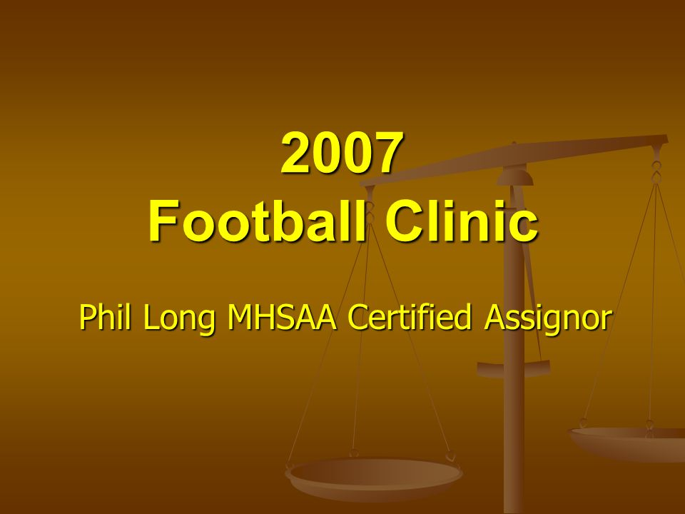 2007 Football Clinic Phil Long MHSAA Certified Assignor