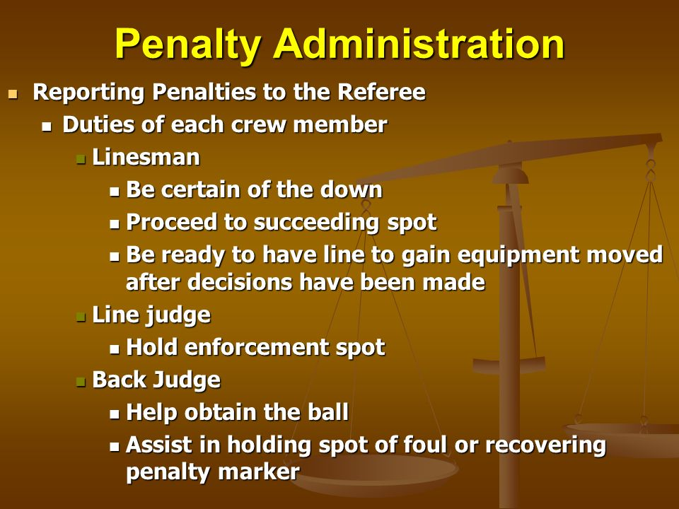 Penalty Administration Reporting Penalties to the Referee Reporting Penalties to the Referee Duties of each crew member Duties of each crew member Lin