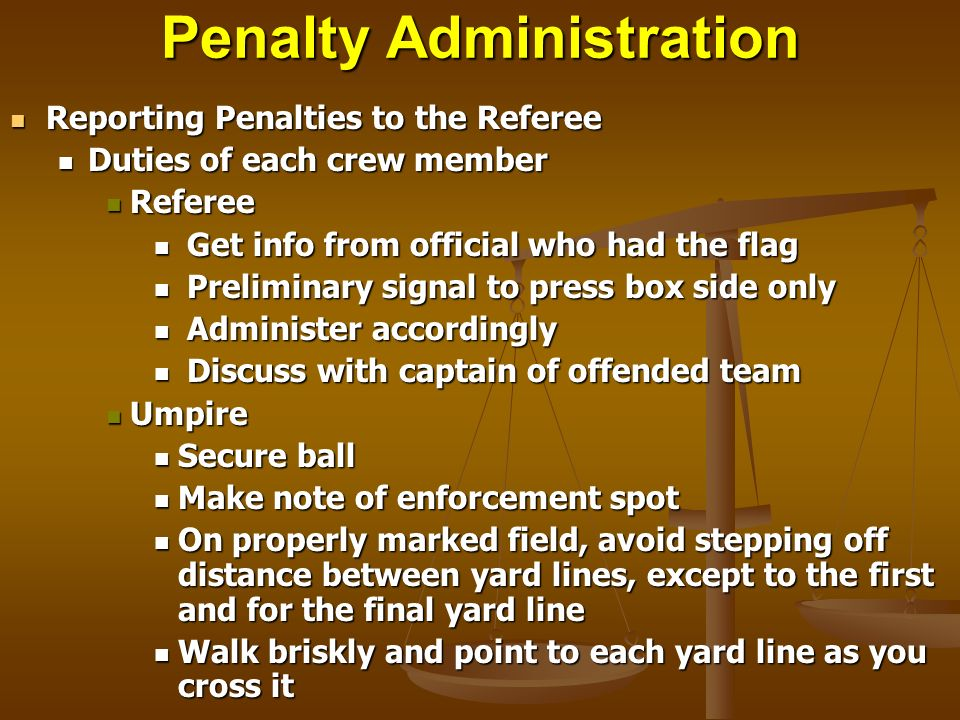 Penalty Administration Reporting Penalties to the Referee Reporting Penalties to the Referee Duties of each crew member Duties of each crew member Ref