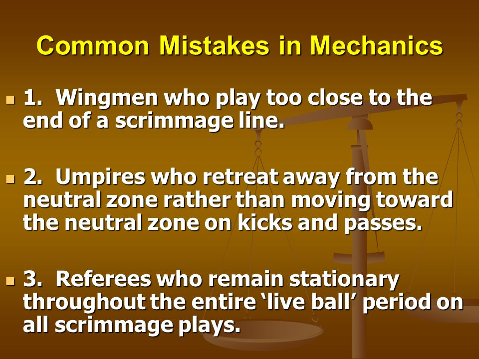 Common Mistakes in Mechanics 1. Wingmen who play too close to the end of a scrimmage line. 1. Wingmen who play too close to the end of a scrimmage lin